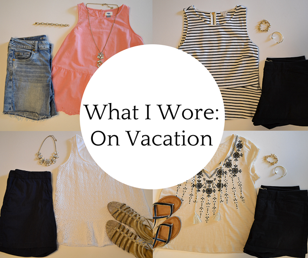 What I Wore: On Vacation