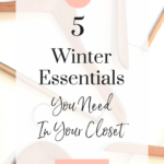 5 Winter Essentials You Need In Your Closet