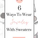 6 Ways To Wear Jewelry With Sweaters