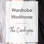 Wardrobe Workhorse: The Cardigan (Trendy Wednesday Link-up #105)