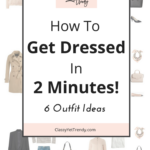 How To Get Dressed In 2 Minutes + 6 Outfit Ideas