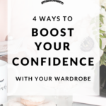 4 Ways To Boost Your Confidence With Your Wardrobe