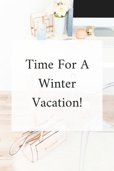 Time For a Winter Vacation