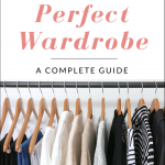 How To Create Your Perfect Wardrobe: A Complete Guide
