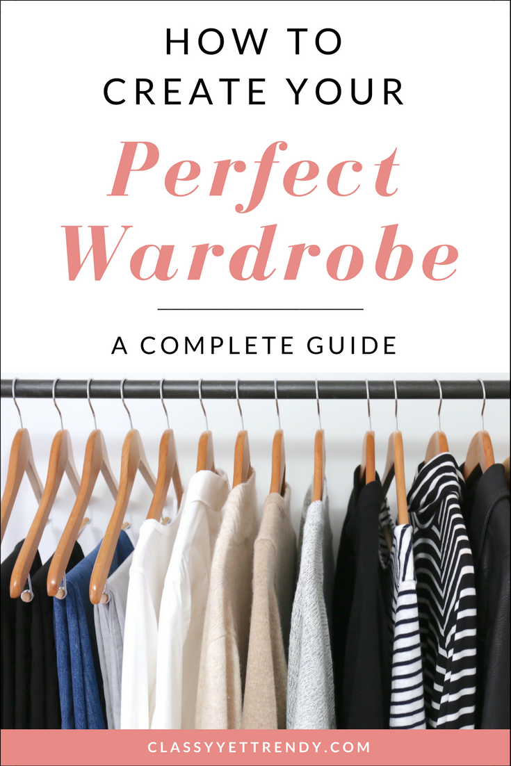 How To Create Your Perfect Wardrobe - A Complete Guide
