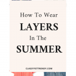 How To Wear Layers In The Summer