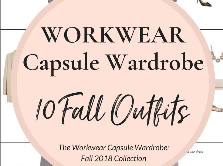 Workwear Capsule Wardrobe Fall 2018 - 10 Outfits
